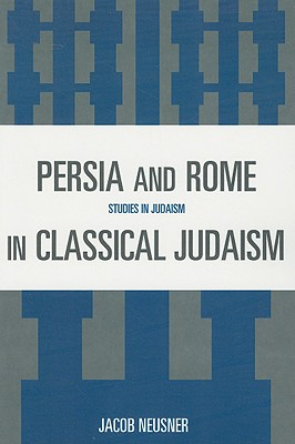 Persia and Rome in Classical Judaism - Neusner, Jacob, PhD