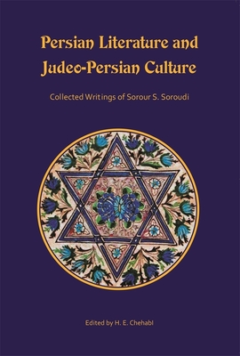 Persian Literature and Judeo-Persian Culture: Collected Writings of Sorour S. Soroudi - Soroudi, Sorour S, and Chehabi, H E (Editor)