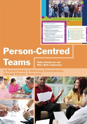 Person-Centred Teams: A Practical Guide to Delivering Personalisation Through Effective Team-Work - Sanderson, Helen, and Lepkowsky, Mary Beth