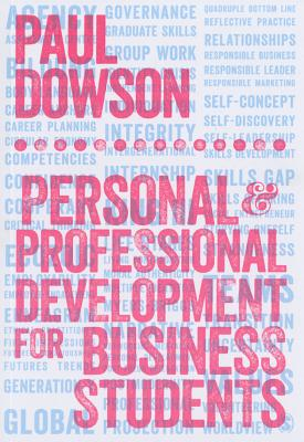Personal and Professional Development for Business Students - Dowson, Paul