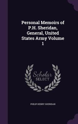 Personal Memoirs of P.H. Sheridan, General, United States Army Volume 1 - Sheridan, Philip Henry