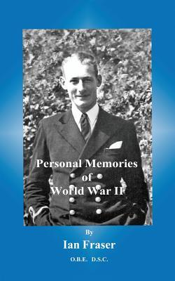 Personal Memories of World War II - Fraser, Ian, Professor