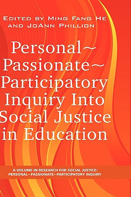 Personal Passionate Participatory Inquiry Into Social Justice in Education (Hc) - He, Ming Fang, Dr. (Editor), and Phillion, Joann, Dr. (Editor)