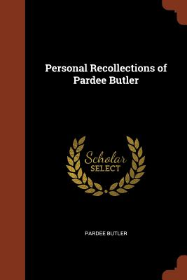 Personal Recollections of Pardee Butler - Butler, Pardee