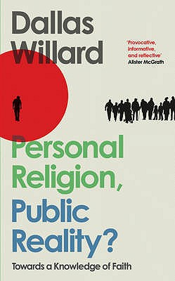 Personal Religion, Public Reality?: Towards a Knowledge of Faith - Willard, Dallas