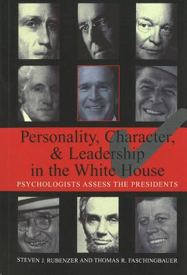 Personality, Character, and Leadership in the White House: Psychologists Assess the Presidents - Rubenzer, Steven J, and Faschingbauer, Thomas R