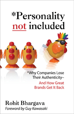 Personality Not Included: Why Companies Lose Their Authenticity and How Great Brands Get It Back, Foreword by Guy Kawasaki - Bhargava, Rohit, Dr.