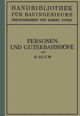 Personen- Und Guterbahnhofe: II. Teil Eisenbahnwesen Und Stadtebau - Blum, Otto, and Otzen, Robert (Editor)