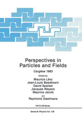Perspectives in Particles and Fields: Cargese 1983 - Levy, Maurice (Editor), and Basdevant, Jean-Louis (Editor), and Speiser, David (Editor)