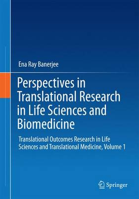 Perspectives in Translational Research in Life Sciences and Biomedicine: Translational Outcomes Research in Life Sciences and Translational Medicine, Volume 1 - Banerjee, Ena Ray