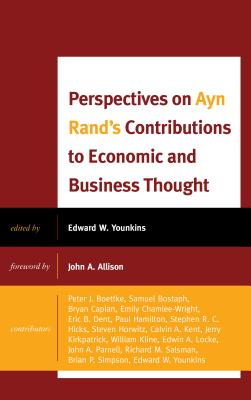 Perspectives on Ayn Rand's Contributions to Economic and Business Thought - Younkins, Edward W, and Samuel Bostaph (Contributions by), and Caplan, Bryan (Contributions by)