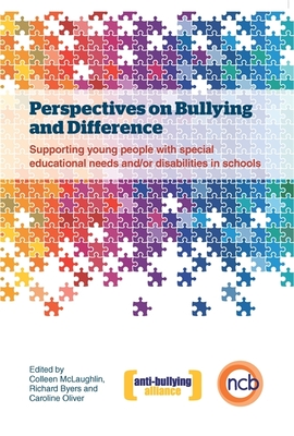 Perspectives on Bullying and Difference: Supporting Young People with Special Educational Needs and/or Disabilities in Schools - Anti-Bullying Alliance, and McLaughlin, Colleen (Editor), and Byers, Richard (Editor)