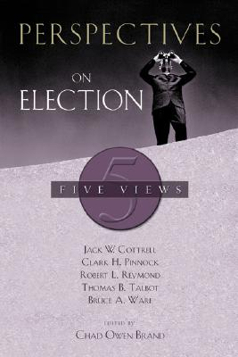 Perspectives on Election: Five Views - Cottrell, Jack W, Th.D.