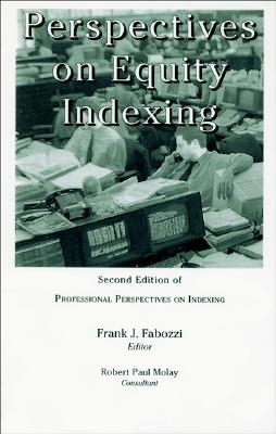 Perspectives on Equity Indexing - Fabozzi, Frank J (Editor), and Molay, Robert Paul (Consultant editor)