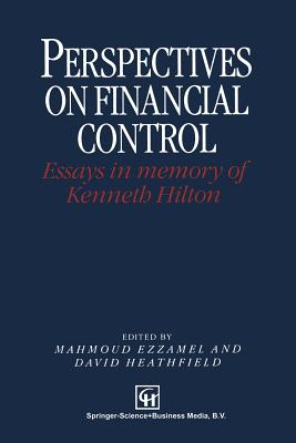 Perspectives on Financial Control: Essays in Memory of Kenneth Hilton - Ezzamel, Mahmoud (Editor), and Heathfield, David (Editor)