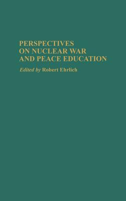 Perspectives on Nuclear War and Peace Education - Ehrlich, Robert