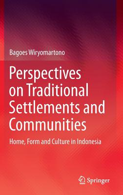 Perspectives on Traditional Settlements and Communities: Home, Form and Culture in Indonesia - Wiryomartono, Bagoes