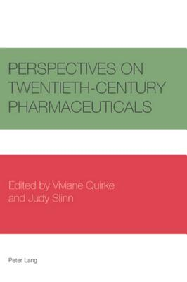 Perspectives on Twentieth-Century Pharmaceuticals - Quirke, Viviane (Editor), and Slinn, Judy (Editor)