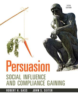 Persuasion: Social Influence and Compliance Gaining Plus MySearchLab with eText -- Access Card Package - Gass, Robert H., and Seiter, John S.