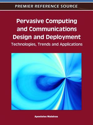 Pervasive Computing and Communications Design and Deployment: Technologies, Trends and Applications - Malatras, Apostolos