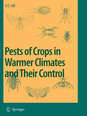 Pests of Crops in Warmer Climates and Their Control - Hill, Dennis S.