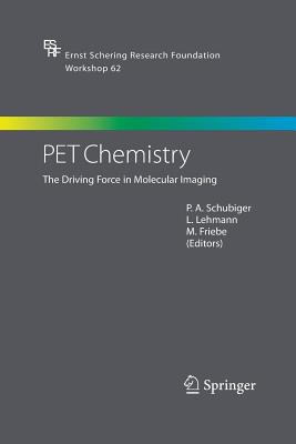 Pet Chemistry: The Driving Force in Molecular Imaging - Schubiger, P a (Editor), and Lehmann, L (Editor), and Friebe, M (Editor)