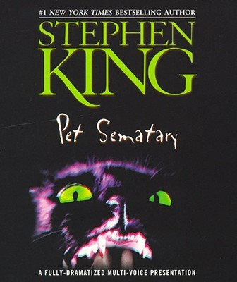 Pet Sematary - King, Stephen, and BBC Radio (Read by), and Full Cast Dramatization (Read by)