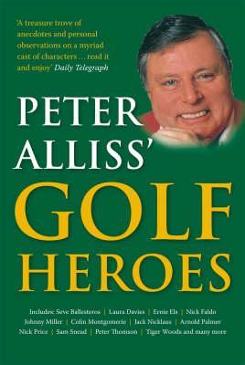 Peter Alliss' Golf Heroes - Alliss, Peter