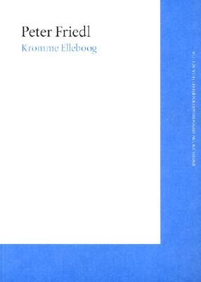 Peter Friedl: Kromme Elleboog - Friedl, Peter (Contributions by), and Mari, Bartomeu (Contributions by)