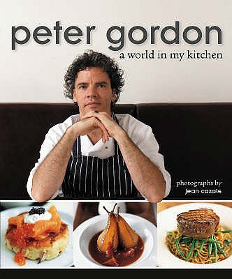Peter Gordon: A World in My Kitchen - Gordon, Peter, and Cazals, Jean (Photographer)