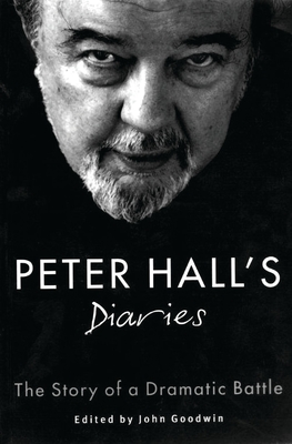 Peter Hall's Diaries: The Story of a Dramatic Battle - Hall, Peter, and Goodwin, John