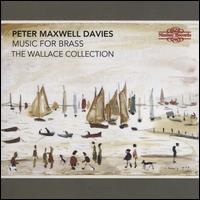 Peter Maxwell Davies: Music for Brass - John Wallace (trumpet); Paul Gardham (horn); Wallace Collection (brass ensemble)