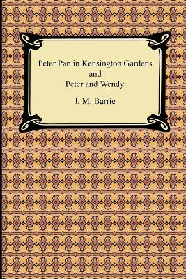 Peter Pan in Kensington Gardens and Peter and Wendy - Barrie, James Matthew