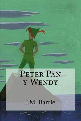 Peter Pan y Wendy - Barrie, J M