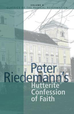 Peter Riedemann's Hutterite Confession of Faith - Friesen, John J, Ph.D., and Riedemann, Peter, and Hutterite Brethren Church
