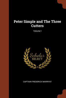 Peter Simple and the Three Cutters; Volume I - Marryat, Captain Frederick