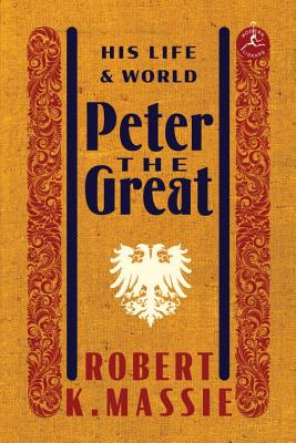Peter the Great: His Life and World - Massie, Robert K
