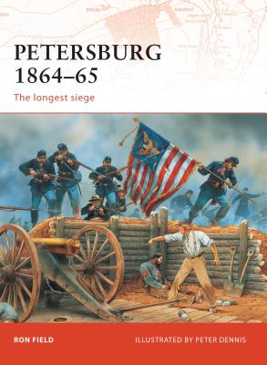 Petersburg 1864-65: The Longest Siege - Field, Ron