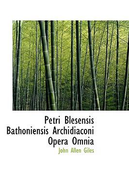 Petri Blesensis Bathoniensis Archidiaconi Opera Omnia - Giles, John Allen