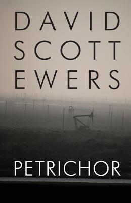 Petrichor - Ewers, David Scott