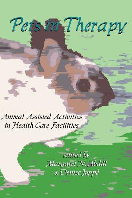 Pets in Therapy: Animal Assisted Activities in Health Care Facilities - Abdil, Margaret (Editor), and Juppe, Denise (Editor), and Abdill, Margaret N (Editor)