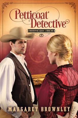 Petticoat Detective - Brownley, Margaret