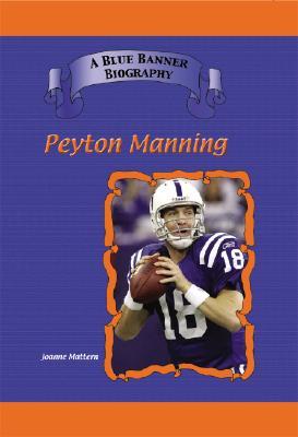 Peyton Manning: Indianapolis Colts Star Quarterback - Mattern, Joanne