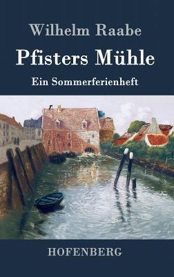 Pfisters Muhle - Raabe, Wilhelm
