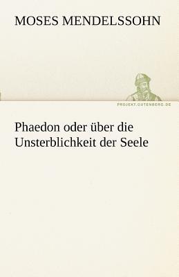 Phaedon Oder Uber Die Unsterblichkeit Der Seele - Mendelssohn, Moses