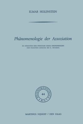 Phanomenologie Der Assoziation: Zu Struktur Und Funktion Eines Grundprinzips Der Passiven Genesis Bei E. Husserl - Holenstein, E