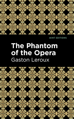 Phantom of the Opera - LeRoux, Gaston, and Editions, Mint (Contributions by)