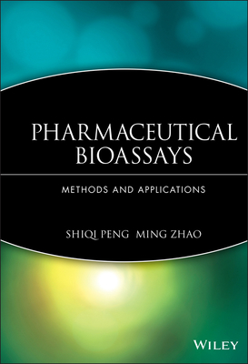 Pharmaceutical Bioassays: Methods and Applications - Peng, Shiqi, and Zhao, Ming