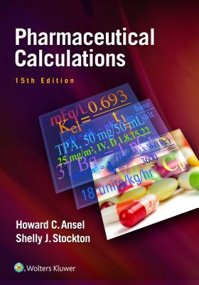 Pharmaceutical Calculations - Ansel, Howard C, PhD, and Stockton, Shelly Janet Prince, PhD, Rph