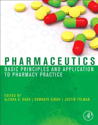 Pharmaceutics: Basic Principles and Application to Pharmacy Practice - Dash, Alekha (Editor)